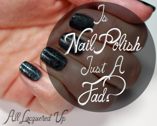 Is nail polish a fad?