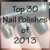 Best of 2013 – Top 30 Nail Polishes of the Year