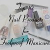 Top Ten Tuesday – My Favorite Nail Products for a Foolproof Manicure