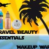 Travel Beauty Essentials – Makeup, Hair and Body Products for Your Next Trip