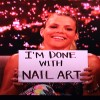 Are You Done With Nail Art? #WeAreDone