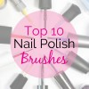 Top 10 Tuesday – Best Nail Polish Brushes