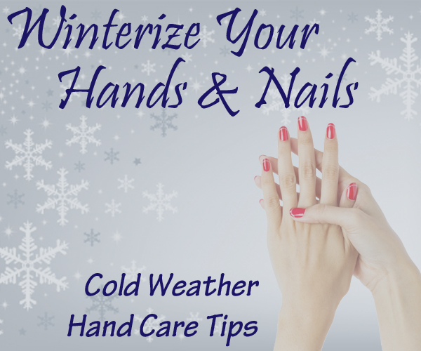 Winterize Your Hands & Nails – Cold Weather Hand Care Tips