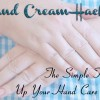 Hand Cream Hack – The Trick to Up Your Hand Care Game