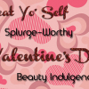 Treat Yo' Self – Splurge-Worthy Valentine's Day Beauty Indulgences